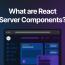 Все о компонентах сервера React — Vercel